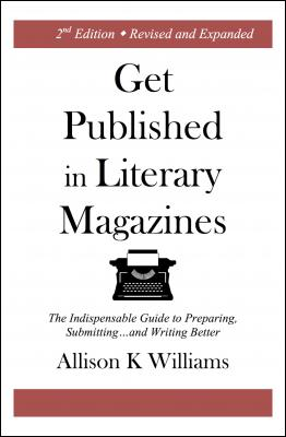 get-published-in-literary-magazines-the-indispensable-guide-to-preparing-submitting-and-writing-better-by-allison-williams-1945736011
